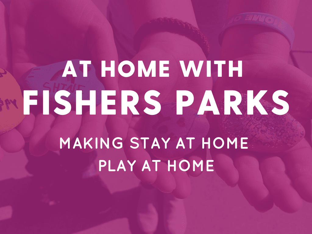 AT HOME WITH FISHERS PARKS | MAKING STAY AT HOME PLAY AT HOME