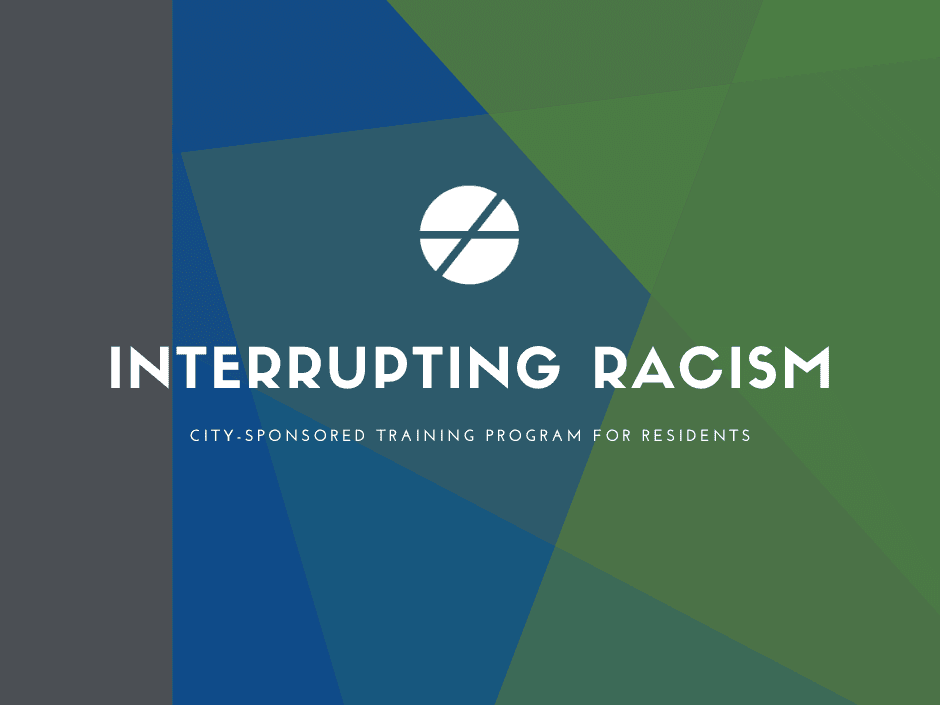 Interrupting Racism city sponsored  training for residents