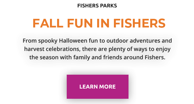 fall fun in fishers. From spooky Halloween fun to outdoor adventures and harvest celebrations, there
