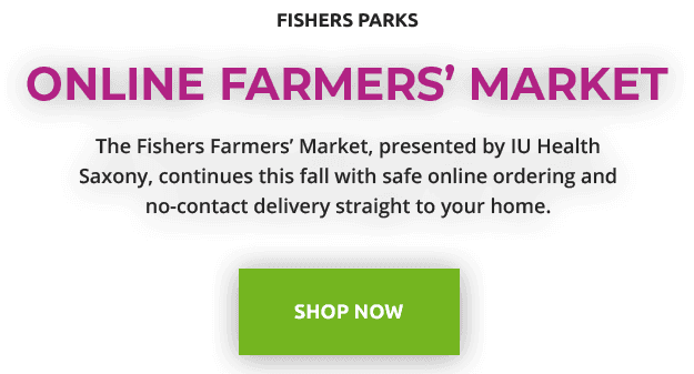 The Fishers Farmers' Market, presented by IU Health Saxony, continues this fall with safe online ord