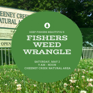 keep fishers beautiful's fishers weed wrangle | saturday, may 2 | 9 am - noon | cheeney creek nat